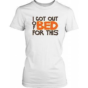 Jeg fikk ut av sengen For dette - Funny Quote damer T skjorte