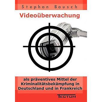 Videoberwachung als prventives Mittel der Kriminalittsbekmpfung in Deutschland und in Frankreich by Bausch & Stephan