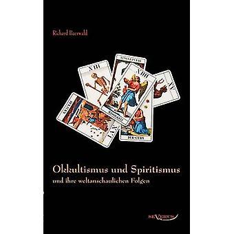 Okkultismus und Spiritismus und ihre weltanschaulichen Folgen by Baerwald & Richard