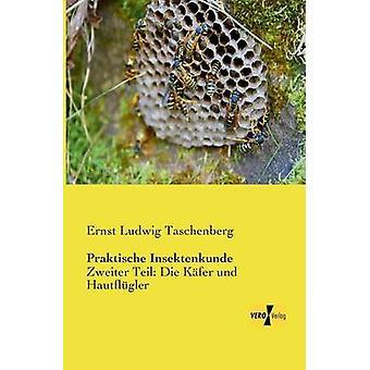 Praktische InsektenkundeZweiter Teil Die Kfer und Hautflgler de Taschenberg et Ernst Ludwig