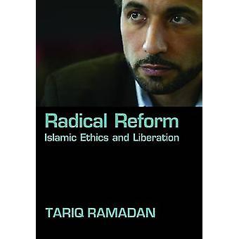 Radical Reform - Islamic Ethics and Liberation by Tariq Ramadan - 9780
