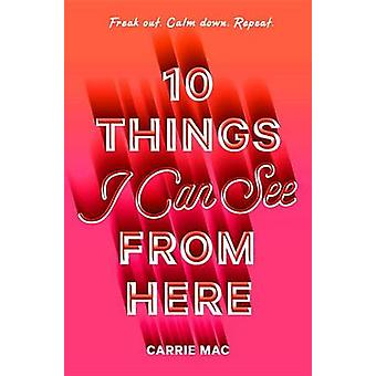 10 Things I Can See from Here by Carrie Mac - 9780399556258 Book