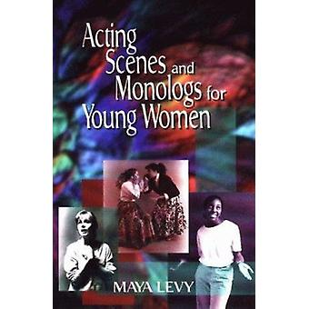 Acting Scenes and Monologs for Young Women by Maya Levy - 97815660804