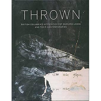 Thrown - British Columbia's Apprentices of Bernard Leach and Their Con