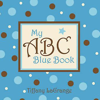 My ABC Blue Book by Tiffany Lagrange - Tiffany Lagrange - 97819342463