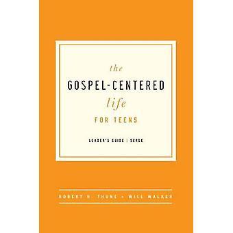 The Gospel-Centered Life for Teens - Leader's Guide by Robert H Thune