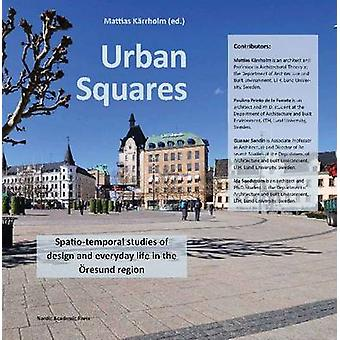 Urban Squares - Spatio-Temporal Studies of Design & Everyday Life in t