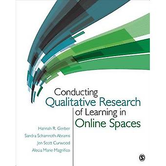 Conducting Qualitative Research of Learning in Online Spaces by Gerber & Hannah R.