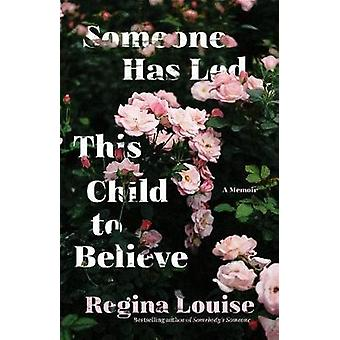 Someone Has Led This Child to Believe - A Memoir by Regina Louise - 97