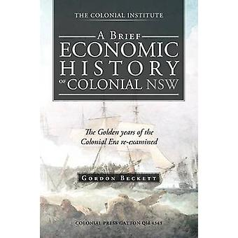 A Brief Economic History of Colonial Nsw The Golden Years of the Colonial Era ReExamined by Beckett & Gordon