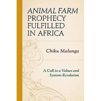 Animal Farm Prophecy Fulfilled in Africa A Call to a Values and Systems Revolution by Malunga & Chiku