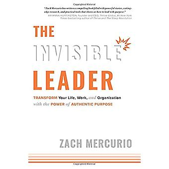 The Invisible Leader - Transform Your Life - Work - and Organization w