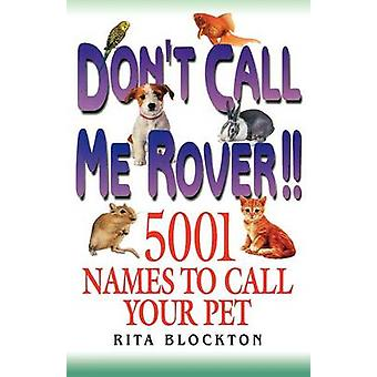 Dont Call Me Rover 5001 Names to Call Your Pet by Blockton & Rita