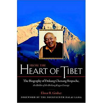 From the Heart of Tibet  The Biography of Drikung Chetsang Rinpoche the Holder of the Drikung Kagyu Lineage by Gruber & Elmer R.
