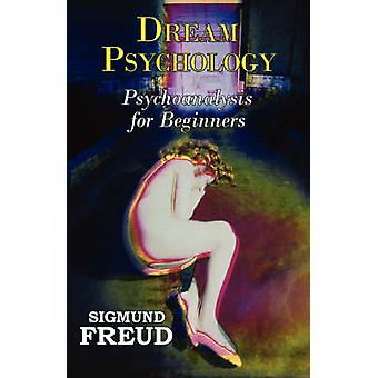 Dr. Freuds Dream Psychology  Psychoanalysis for Beginners by Freud & Sigmund