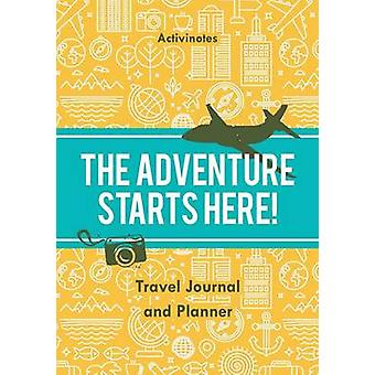 The Adventure Starts Here Travel Journal and Planner by Activinotes