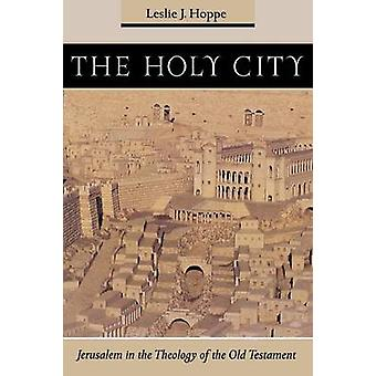The Holy City Jerusalem in the Theology of the Old Testament by Hoppe & Leslie J.