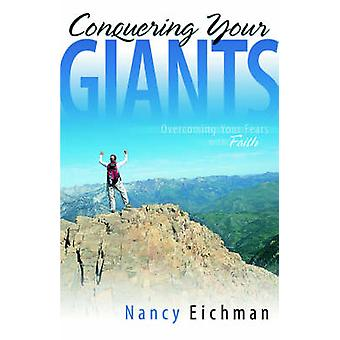 Conquering Your Giants by Eichman & Nancy
