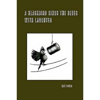 A Blackbird Sings the Blues With Laughter by Gould & Mat