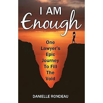 I Am Enough One lawyers epic journey to fill the void by Rondeau & Danielle