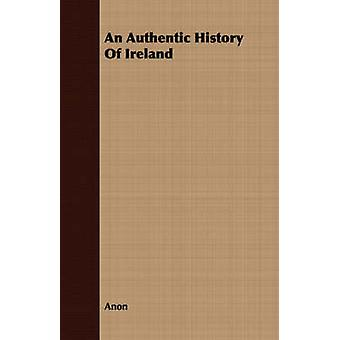 An Authentic History Of Ireland by Anon