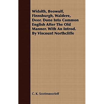 Widsith Beowulf Finnsburgh Waldere Deor. Done Into Common English After The Old Manner. With An Introd. By Viscount Northcliffe by Scottmoncrieff & C. K.