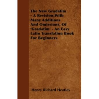 The New Gradatim  A Revision with Many Additions and Omissions of Gradatim  An Easy Latin Translation Book for Beginners by Heatley & Henry Richard