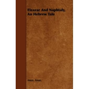 Eleazar And Naphtaly An Hebrew Tale by Anon. & Anon.