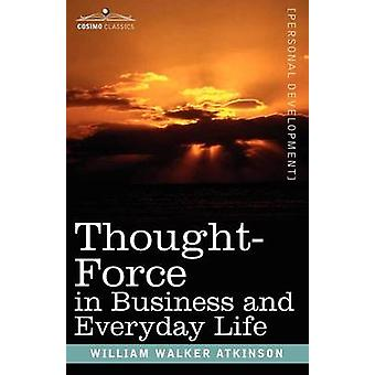 ThoughtForce in Business and Everyday Life par Atkinson et William Walker