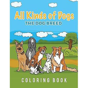 All Kinds Of Dogs The Dog Breed Coloring Book by Scholar & Young