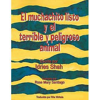El muchachito listo y el terrible y peligroso animal by Shah & Idries