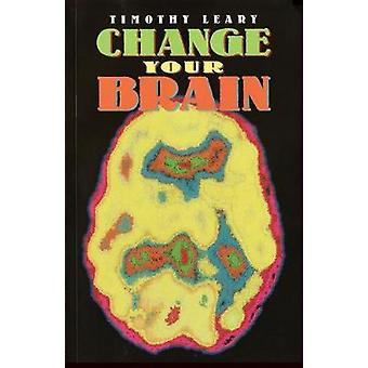 Change Your Brain by Leary & Timothy