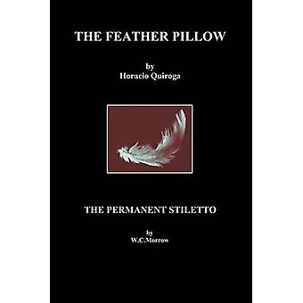 The Feather Pillow and the Permanent Stiletto by Quiroga & Horacio