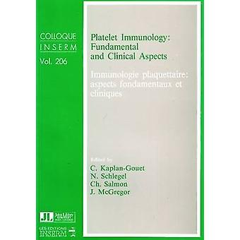 Platelet Immunology - Fundamental and Clinical Aspects by C. Kaplan-Go