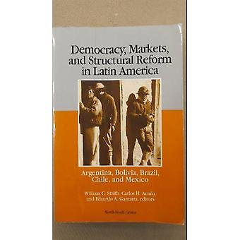 Democracy - Markets and Structural Reform in Latin America by William