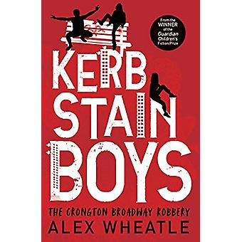 Kerb-Stain Boys - The Crongton Broadway Robbery by Alex Wheatle - 9781