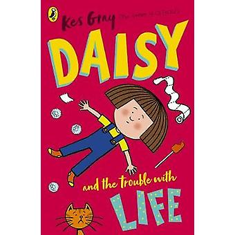 Daisy and the Trouble with Life by Kes Gray - 9781782959649 Book