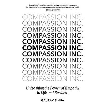 Compassion Inc. - Unleashing the Power of Empathy in Life and Business