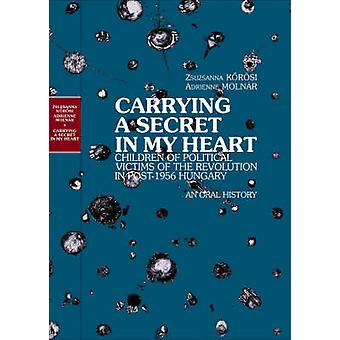 Carrying a Secret in My Heart - Children of Political Victims of the R
