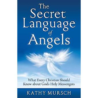 The Secret Language of Angels - What Every Christian Should Know About