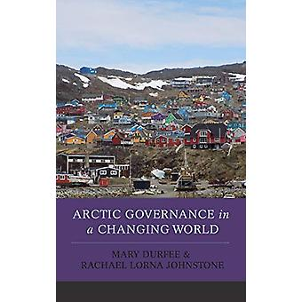 Arctic Governance in a Changing World by Mary Durfee - 9781442235632