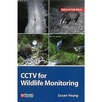 CCTV for Wildlife Monitoring - An Introduction by Susan Young - 978178