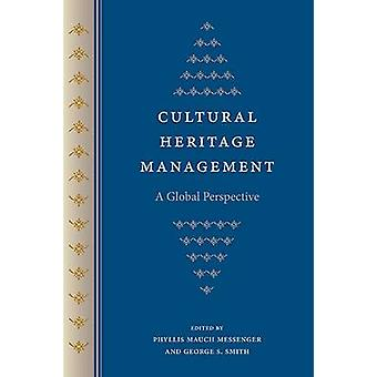 Cultural Heritage Management by Edited by Phyllis Mauch Messenger & Edited by George S Smith