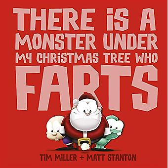 There Is a Monster Under My Christmas Tree Who Farts by Tim Miller -