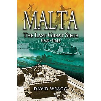 Malta - The Last Great Siege 1940-194. by David Wragg - 9781526761200