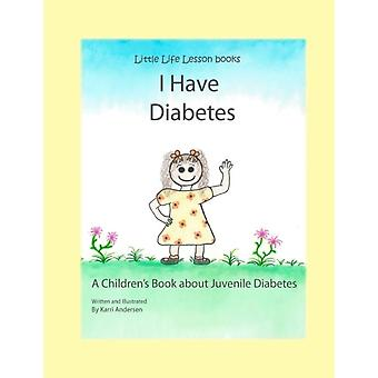 I Have Diabetes  A Childrens Book About Juvenile Diabetes by Karri Andersen
