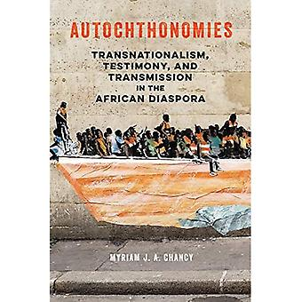 Autochthonomies: Transnationalism, Testimony, and Transmission in the African Diaspora (New Black� Studies Series)