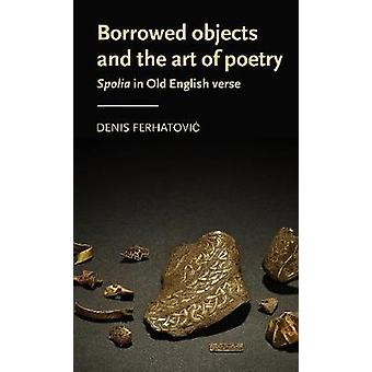 Borrowed objects and the art of poetry Spolia in Old English verse Manchester Medieval Literature and Culture