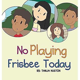 No Playing Frisbee Today by Tanja Huston - 9780997357516 Book