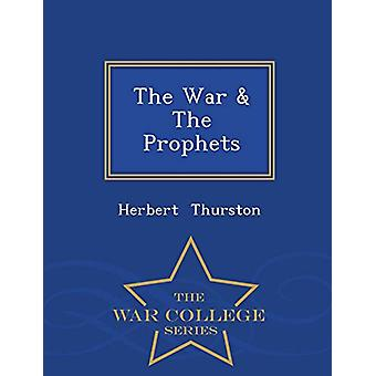 The War & the Prophets - War College Series by Herbert Thurston -